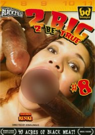 2 Big 2 Be True #8 Porn Movie