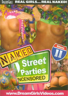 Dream Girls: Naked Street Parties Uncensored #11 Porn Movie