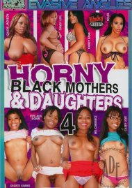 Horny Black Mothers & Daughters 4 Porn Movie