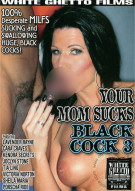 Your Mom Sucks Black Cock 3 Porn Movie