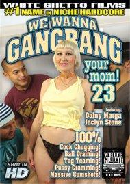 We Wanna Gangbang Your Mom 23 Porn Movie