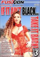 If It Ain't Black...Take It Back 3 Porn Video