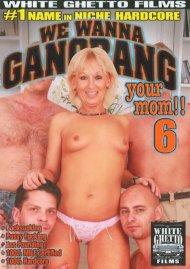 We Wanna Gangbang Your Mom 6 Porn Video