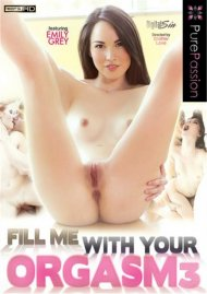 Stream Fill Me With Your Orgasm 3 Porn Video from Pure Passion!