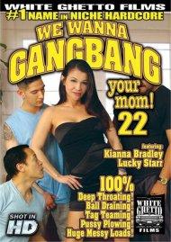 We Wanna Gangbang Your Mom! 22 Porn Movie