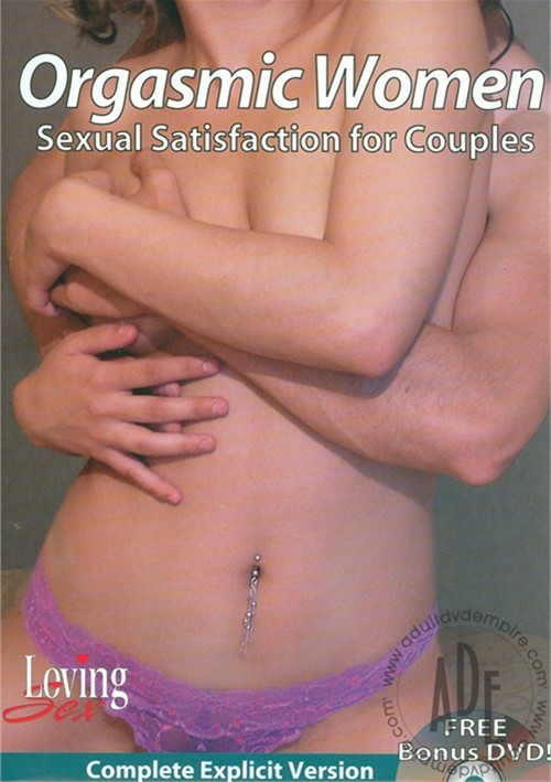 Orgasmic Women: Sexual Satisfaction For Couples