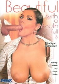 Beautiful With A Mouth Full 6 Porn Movie