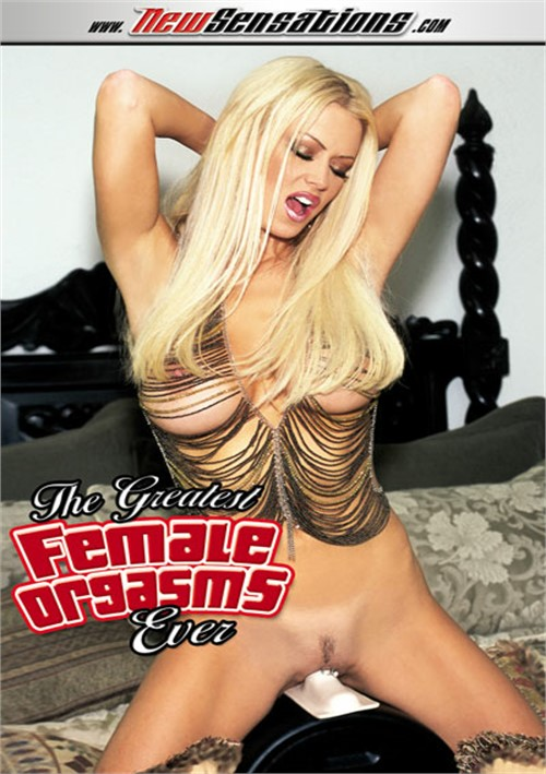 Greatest Female Orgasms Ever, The