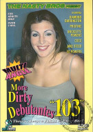 More Dirty Debutantes #103 Porn Movie