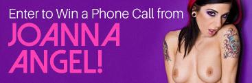 Win a phone call with pornstar Joanna Angel.